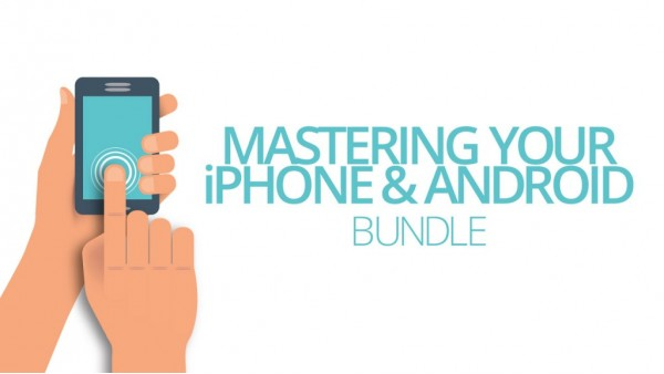 Mastering Your iPhone & Android Phone Bundle