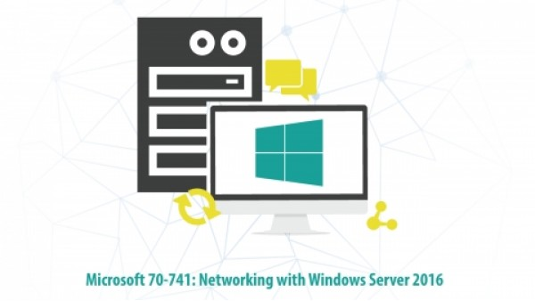 Microsoft 70-741: MSCA Networking with Windows Server 2016